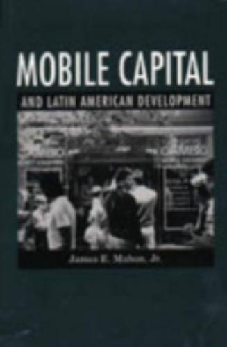 Mobile Capital and Latin American Development by James E. Mahon Jr.