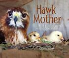 Hawk Mother: The Story of a Red-tailed Hawk Who Hatched Chickens by Kara Hagedorn (Hardback, 2017)