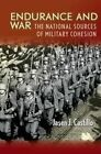 Endurance and War: The National Sources of Military Cohesion by Jasen J. Castillo (Hardback, 2014)