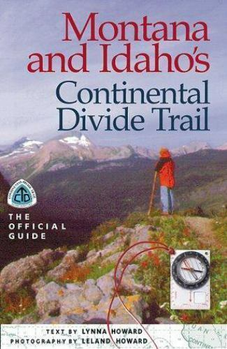 Montana & Idaho's Continental Divide Trail: The Official Guide [The Continental