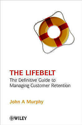 1 of 1 - Lifebelt: The Definitive Guide to Managing Customer Retention (Business), Murphy
