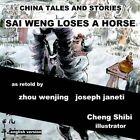 China Tales and Stories: Sai Weng Loses a Horse: English Version by Zhou Wenjing, Joseph Janeti (Paperback / softback, 2014)