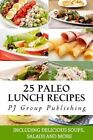 25 Paleo Lunch Recipes: Including Delicious Soups, Salads and More by Pj Group Publishing (Paperback / softback, 2013)