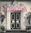 In the Pink : Dorothy Draper: America's Most Fabulous Decorator by Carleton Varney (2006, Hardcover)