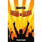 Wanted Dead or Alive 9781434305077 by Thomas Goggin Paperback