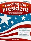 Electing President Grades 4-8 an Interactive Simulation on Electoral Process by