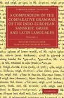 A Compendium of the Comparative Grammar of the Indo-European, Sanskrit, Greek and Latin Languages: Volume 1 by August Schleicher (Paperback, 2014)