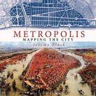 Metropolis: Mapping the City by Professor Jeremy Black (Hardback, 2015)