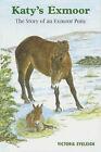 Katy's Exmoor: The Story of an Exmoor Pony by Victoria Morina Eveleigh (Paperback, 2002)