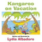 Kangaroo on Vacation by Lydia Albadoro (Paperback / softback, 2014)