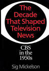 The Decade That Shaped Television News: CBS in the 1950s by Sig Mickelson (Hardback, 1998)