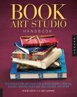 Book Art Studio Handbook: Techniques and Methods for Binding Books, Creating Albums, Making Boxes and Enclosures, and More by Stacie Dolin, Amy Lapidow (Paperback, 2012)