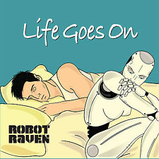 Life Goes On - Robot Raven NEW! (2017 Release)  Free Shipping!