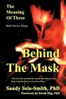 Meaning of Three Behind The Mask 9781449023171 by PhD Sandy Sela-smith