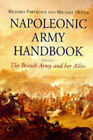 Napoleonic Army Handbook: The British Army and Her Allies by Michael Oliver, Richard Partridge (Hardback, 1999)