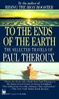 To the Ends of the Earth by Paul Theroux (Paperback, 1997)