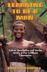 Learning to be a Man: Culture, Socialization, and Gender Identity in Some Caribbean Communities by Barry Chevannes (Paperback, 2001)