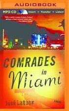 Comrades in Miami : A Novel by José Latour (2016, MP3 CD, Unabridged)