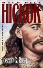 Wild Bill Hickok : The Man and His Myth by Joseph G. Rosa (1996, Hardcover)