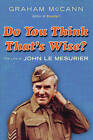 Do You Think That's Wise...?: The Life of John Le Mesurier by Graham McCann (Hardback, 2010)