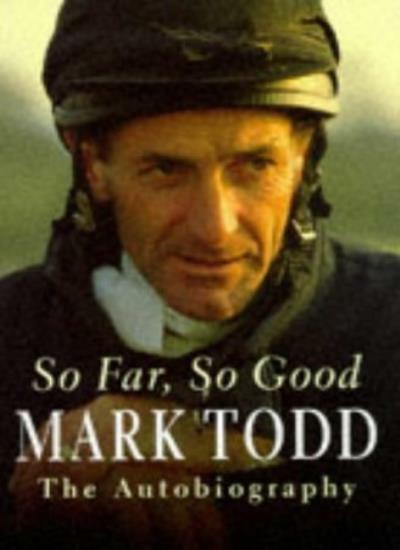 So Far, So Good: The Autobiography By Mark Todd. 9780297819868