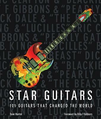 Star Guitars 101 Guitars That Rocked the World Dave Hunter Music Gibbons  Music
