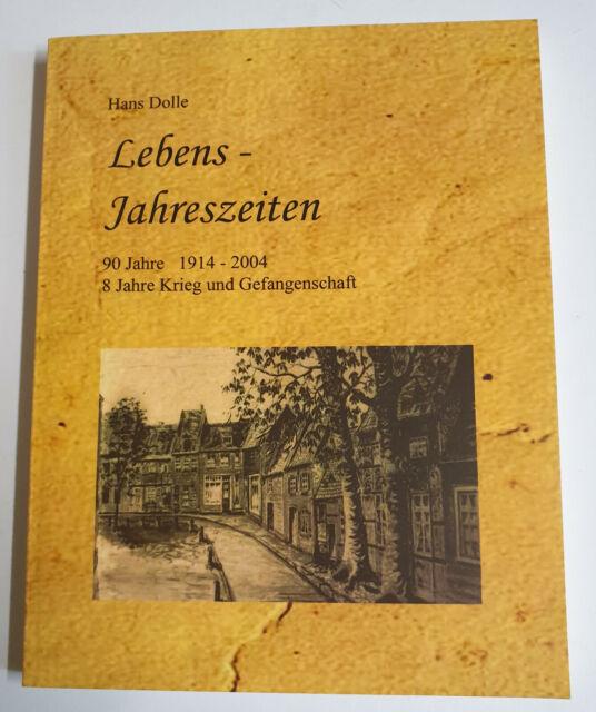 Lebens-Jahreszeiten 1914-2004 8 Jahre Krieg und Gefangenschaft von Hans Dolle