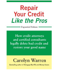Repair Your Credit Like the Pros : How Credit Attorneys and Certified Consultants Legally Delete Bad Credit and Restore Your Good Name by Carolyn Warren (2016, Paperback)