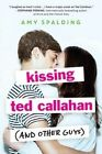 Kissing Ted Callahan (and Other Guys) by Amy Spalding (Paperback, 2016)