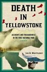 Death in Yellowstone Accidents and Foolhardiness in The First National Park 2n