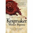 Kingmaker: Winter Pilgrims by Toby Clements (Paperback, 2015)
