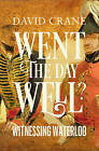Went the Day Well: Witnessing Waterloo by David Crane (Hardback, 2015)