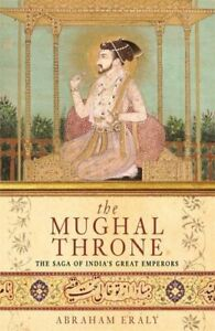 The Mughal Throne: The Saga of India's Great Empe... by Eraly, Abraham Paperback