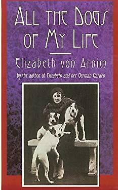 All the Dogs of My Life Paperback Elizabeth Von Arnim