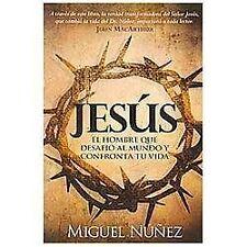 Jesus el Hombre Que Desafio Al Mundo y Confronta Tu Vida by Miguel Nuñez...