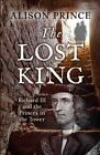 The Lost King: Richard III and the Princes in the Tower by Alison Prince (Paperback, 2014)