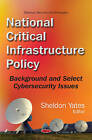 National Critical Infrastructure Policy: Background & Select Cybersecurity Issues by Nova Science Publishers Inc (Hardback, 2016)
