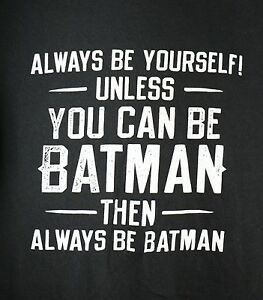 Always-Be-Yourself-Unless-You-Can-Be-Batman-T-SHIRT-LARGE-Black-DC-Comics