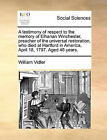 A Testimony of Respect to the Memory of Elhanan Winchester, Preacher of the Universal Restoration, Who Died at Hartford in America, April 18, 1797. Aged 46 Years. by William Vidler (Paperback / softback, 2010)