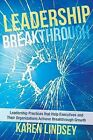 Leadership Breakthrough: Leadership Practices that Help Executives and Their Organizations Achieve Breakthrough Growth by Karen Lindsey (Paperback, 2013)