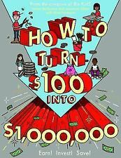How to Turn $100 Into $1,000,000 : A Kid's Guide to Earning, Saving, and Investing by James McKenna, Matt Fontaine and Jeannine Glista (2016, Paperback)
