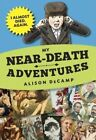 My Near-Death Adventures: I Almost Died. Again. by Alison Decamp (Hardback, 2016)