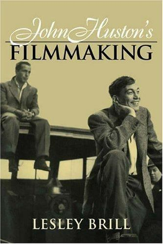 John Huston's Filmmaking by Lesley Brill