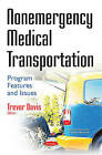 Nonemergency Medical Transportation: Program Features & Issues by Nova Science Publishers Inc (Paperback, 2016)