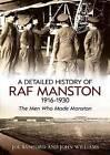 A Detailed History of RAF Manston 1916-1930: The Men Who Made Manston by Joe Bamford, John Williams (Paperback, 2013)