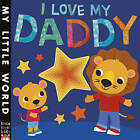 I Love My Daddy: A star-studded book of giving by Little Tiger Press Group (Novelty book, 2016)