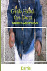 Grab Hold the Dust: Stories and Poems by Darris (Paperback / softback, 2010)
