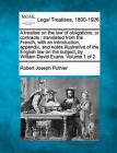 A Treatise on the Law of Obligations, or Contracts: Translated from the French, with an Introduction, Appendix, and Notes Illustrative of the English Law on the Subject, by William David Evans. Volume 1 of 2 by Robert Joseph Pothier (Paperback / softback, 2010)