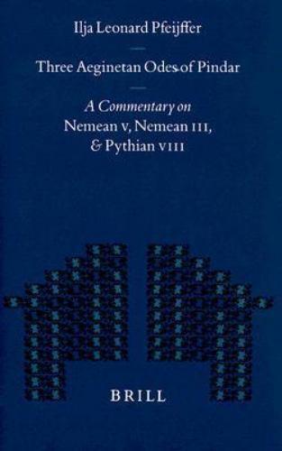 Three Aeginetan Odes of Pindar: A Commentary on Nemean V, Nemean Iii, & Pythian