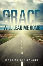 And Grace Will Lead Me Home by Manning Strickland (2013, Paperback)